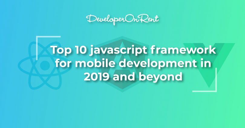 JavaScript Frameworks for Mobile App Development - 2019 and